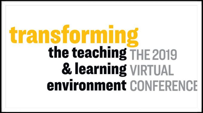 Transforming The Teaching & Learning Environment Virtual Conference 2019